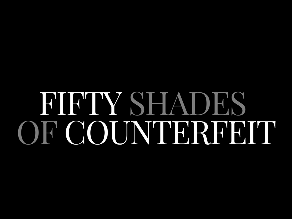 FIFTY SHADES OF COUNTERFEIT